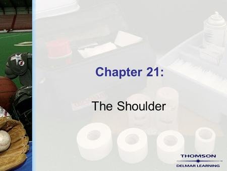 Chapter 21: The Shoulder. Copyright ©2004 by Thomson Delmar Learning. ALL RIGHTS RESERVED. 2 Common Injuries  Impingement syndrome  Rotator cuff tears.
