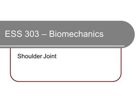 ESS 303 – Biomechanics Shoulder Joint. The Scapula (Right)