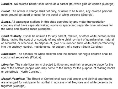 Barbers. No colored barber shall serve as a barber (to) white girls or women (Georgia). Burial. The officer in charge shall not bury, or allow to be buried,