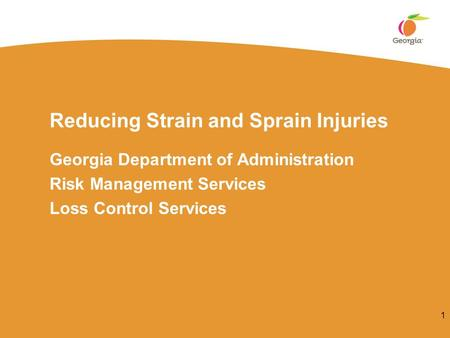 Reducing Strain and Sprain Injuries Georgia Department of Administration Risk Management Services Loss Control Services 1.
