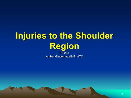 1 Injuries to the Shoulder Region PE 236 Amber Giacomazzi MS, ATC.