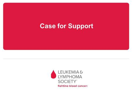 Case for Support. Blood Cancers More than 1 million North Americans are fighting blood cancers, the third leading cause of cancer deaths. Early detection.