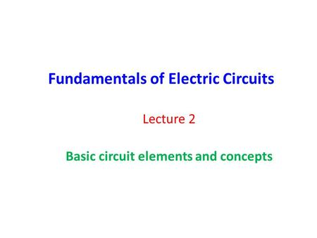 Fundamentals of Electric Circuits Lecture 2 Basic circuit elements and concepts.