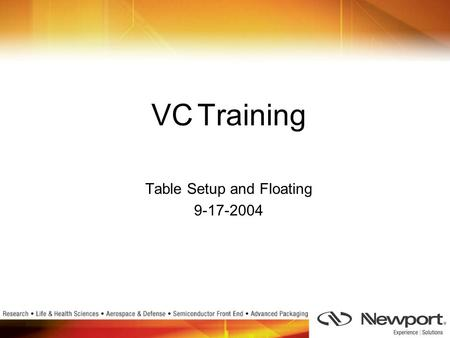VC Training Table Setup and Floating 9-17-2004. Agenda General –Air Supply Requirements Assembly –Assembling the System –Leveling the Table –Isolating.