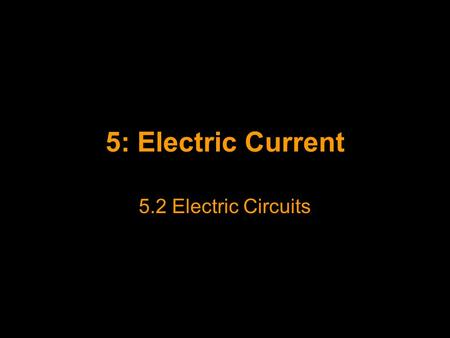 5: Electric Current 5.2 Electric Circuits.