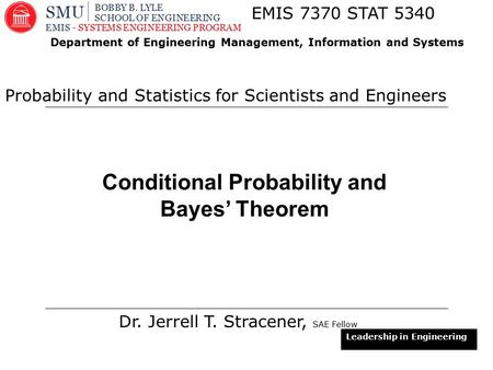 1 Conditional Probability and Bayes' Theorem Dr. Jerrell T. Stracener, SAE Fellow EMIS 7370 STAT 5340 Probability and Statistics for Scientists and Engineers.