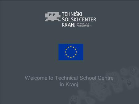Welcome to Technical School Centre in Kranj. © TŠC Kranj.