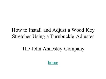How to Install and Adjust a Wood Key Stretcher Using a Turnbuckle Adjuster The John Annesley Company home.