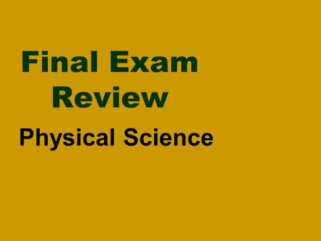 Final Exam Review Physical Science 1) What 2 factors are involved in calculating speed? a)Distance and speed b)Distance and time c)Velocity and time.