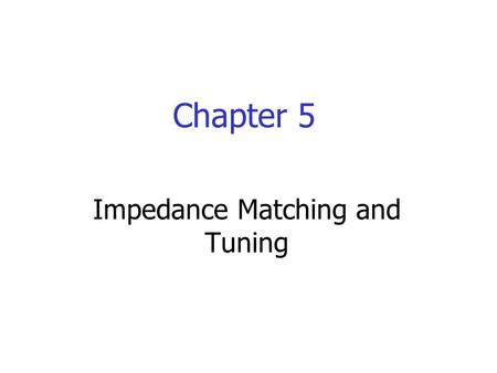 Impedance Matching and Tuning