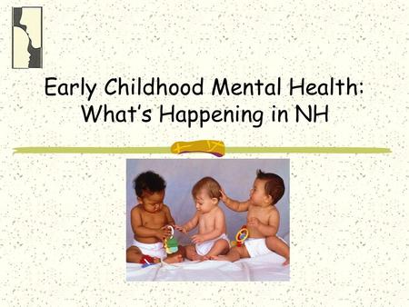 Early Childhood Mental Health: What's Happening in NH.
