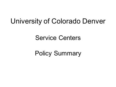 University of Colorado Denver Service Centers Policy Summary.