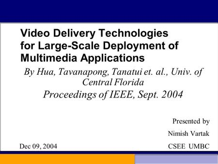 Video Delivery Technologies for Large-Scale Deployment of Multimedia Applications By Hua, Tavanapong, Tanatui et. al., Univ. of Central Florida Proceedings.