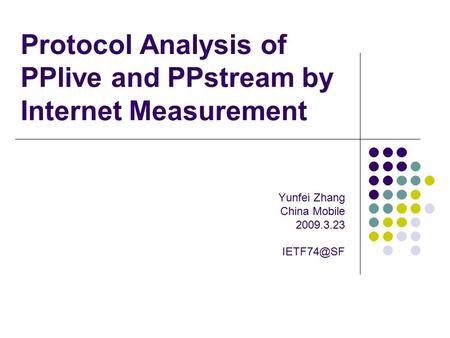 Protocol Analysis of PPlive and PPstream by Internet Measurement Yunfei Zhang China Mobile 2009.3.23