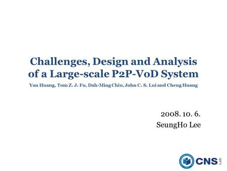 Challenges, Design and Analysis of a Large-scale P2P-VoD System Yan Huang, Tom Z. J. Fu, Dah-Ming Chiu, John C. S. Lui and Cheng Huang 2008. 10. 6. SeungHo.