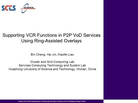 Cluster and Grid Computing Lab, Huazhong University of Science and Technology, Wuhan, China Supporting VCR Functions in P2P VoD Services Using Ring-Assisted.