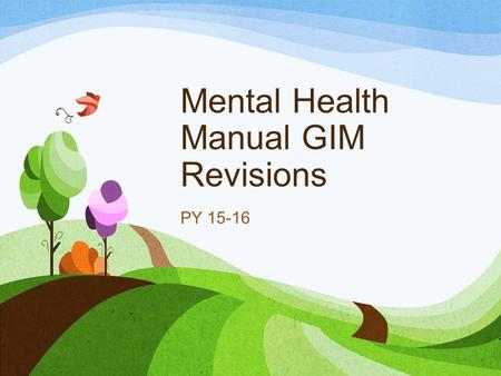 Mental Health Manual GIM Revisions PY 15-16. Developmental Screening In close collaboration with all parents/legal guardians, the DA/CCP must annually.