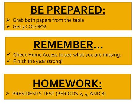 BE PREPARED:  Grab both papers from the table  Get 3 COLORS! REMEMBER… Check Home Access to see what you are missing. Finish the year strong! HOMEWORK: