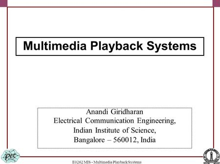 E0262 MIS - Multimedia Playback Systems Anandi Giridharan Electrical Communication Engineering, Indian Institute of Science, Bangalore – 560012, India.