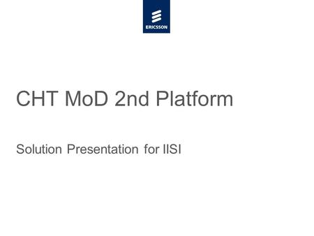 Slide title minimum 48 pt Slide subtitle minimum 30 pt CHT MoD 2nd Platform Solution Presentation for IISI.