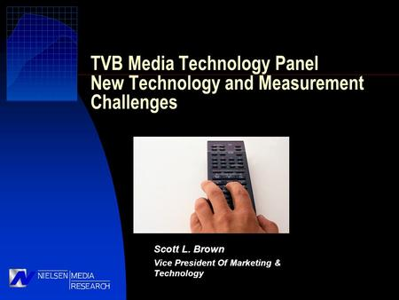 Scott L. Brown Vice President Of Marketing & Technology TVB Media Technology Panel New Technology and Measurement Challenges.
