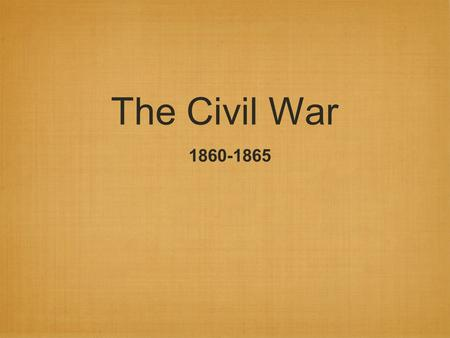 The Civil War 1860-1865. Southern Secession A. Lincoln elected President in 1860 1. Southerners – viewed struggle over slavery as a conflict between the.
