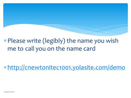  Please write (legibly) the name you wish me to call you on the name card 