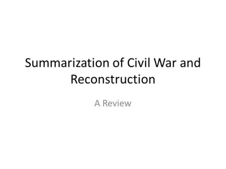Summarization of Civil War and Reconstruction