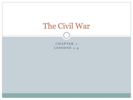 CHAPTER 1 LESSONS 1-4 The Civil War. North and South Grow Apart Lesson 1, pp. 54-57 Differences between the North and South led to growing tensions between.