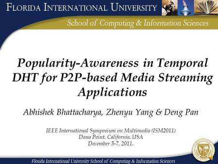 Popularity-Awareness in Temporal DHT for P2P-based Media Streaming Applications Abhishek Bhattacharya, Zhenyu Yang & Deng Pan IEEE International Symposium.
