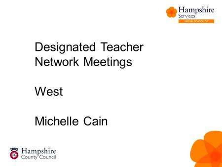 Designated Teacher Network Meetings West Michelle Cain.