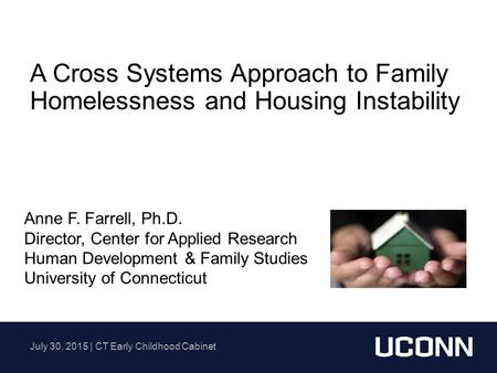 A Cross Systems Approach to Family Homelessness and Housing Instability Anne F. Farrell, Ph.D. Director, Center for Applied Research Human Development.