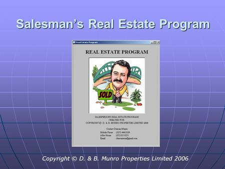 Salesman's Real Estate Program Copyright © D. & B. Munro Properties Limited 2006.