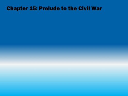 Chapter 15: Prelude to the Civil War. A Divisive Decade The build-up to the Civil War THE SLAVERY ISSUE 1850 Compromise of 1850 This compromise dealt.