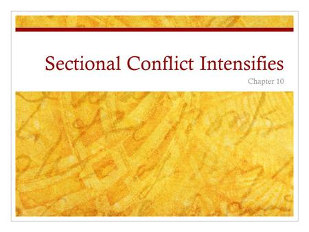 Sectional Conflict Intensifies Chapter 10. War with Mexico The United States defeated Mexico in a war that lasted from 1846-1848. Result: Treaty of Guadalupe.