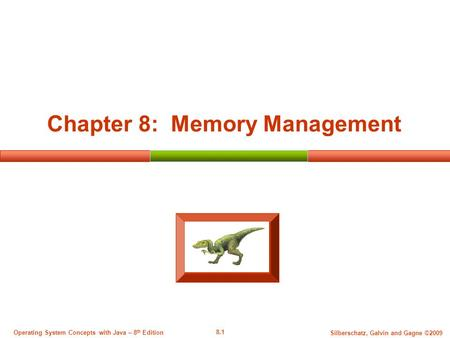 8.1 Silberschatz, Galvin and Gagne ©2009 Operating System Concepts with Java – 8 th Edition Chapter 8: Memory Management.
