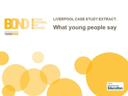 LIVERPOOL CASE STUDY EXTRACT: What young people say.