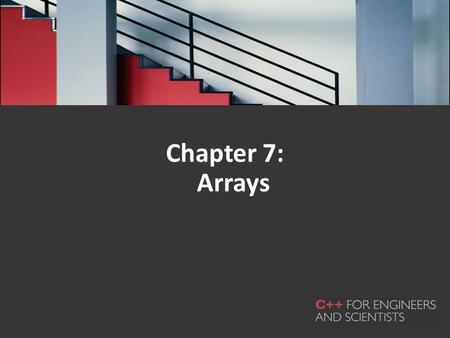 Chapter 7: Arrays. In this chapter, you will learn about: One-dimensional arrays Array initialization Declaring and processing two-dimensional arrays.