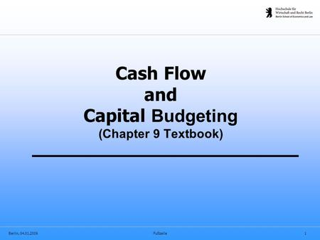 Berlin, 04.01.2006Fußzeile1 Cash Flow and Capital Budgeting (Chapter 9 Textbook)