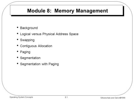 Silberschatz and Galvin  1999 8.1 Operating System Concepts Module 8: Memory Management Background Logical versus Physical Address Space Swapping Contiguous.