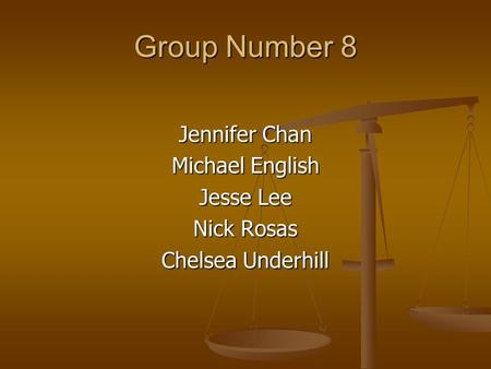 Group Number 8 Jennifer Chan Michael English Jesse Lee Nick Rosas Chelsea Underhill.