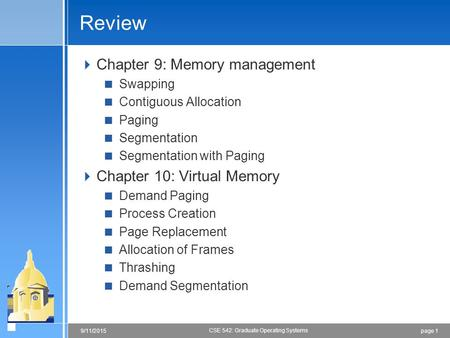 Page 19/11/2015 CSE 542: Graduate Operating Systems Review  Chapter 9: Memory management  Swapping  Contiguous Allocation  Paging  Segmentation 