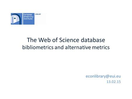 The Web of Science database bibliometrics and alternative metrics 13.02.15.