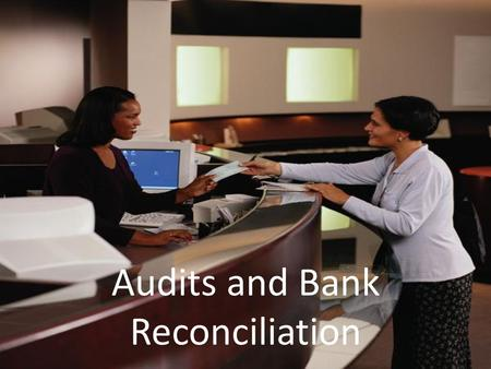 Audits and Bank Reconciliation. Yesterday: We discussed the different ways a business ensures the safety of their cash and inventory 1.Separation of Duties.