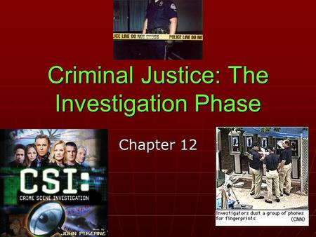 Criminal Justice: The Investigation Phase Chapter 12.