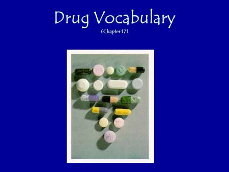 Drug Vocabulary (Chapter 17). Drug: any chemical that causes a change in a person's physical or psychological state. Tolerance: Your body's ability to.