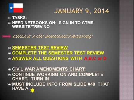 TASKS:  NEED NETBOOKS ON: SIGN IN TO CTMS WEBSITE/TREVINO  SEMESTER TEST REVIEW  COMPLETE THE SEMESTER TEST REVIEW  ANSWER ALL QUESTIONS WITH A,B,C.