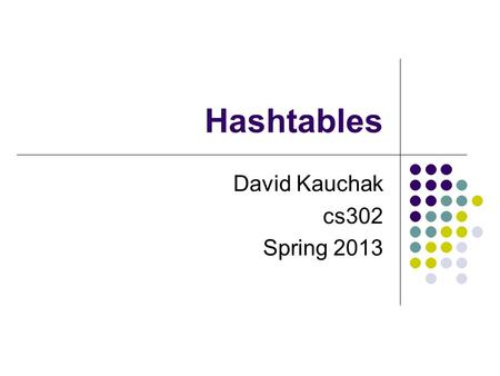 Hashtables David Kauchak cs302 Spring 2013. Administrative Talk today at lunch Midterm must take it by Friday at 6pm No assignment over the break.