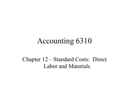 Chapter 12 – Standard Costs: Direct Labor and Materials