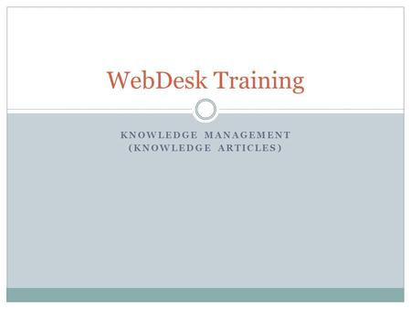 KNOWLEDGE MANAGEMENT (KNOWLEDGE ARTICLES) WebDesk Training.